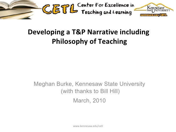 Developing a T&P Narrative including  Philosophy of Teaching Meghan Burke, Kennesaw State University  (with thanks to Bil...