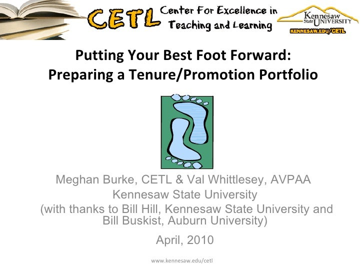 Putting Your Best Foot Forward:  Preparing a Tenure/Promotion Portfolio  Meghan Burke, CETL & Val Whittlesey, AVPAA  Kenne...