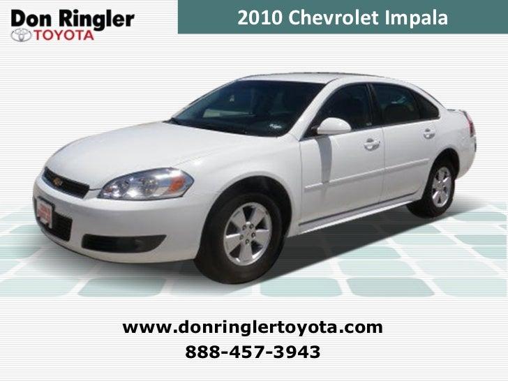 2010 Chevrolet Impala 888-457-3943 www.donringlertoyota.com