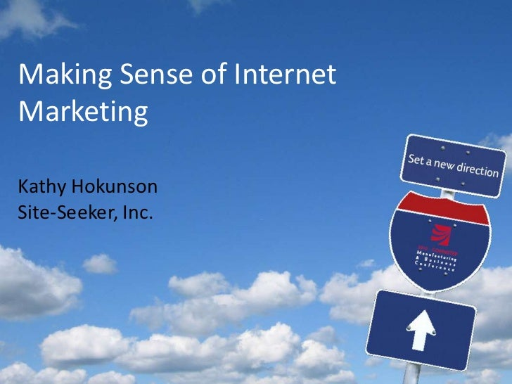 Making Sense of Internet Marketing<br />Kathy Hokunson<br />Site-Seeker, Inc.<br />