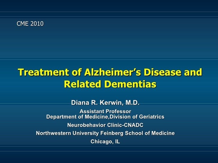 Treatment of Alzheimer's Disease and Related Dementias Diana R. Kerwin, M.D. Assistant Professor Department of Medicine,Di...