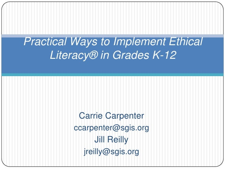 Carrie Carpenter<br />ccarpenter@sgis.org<br />Jill Reilly<br />jreilly@sgis.org<br />Practical Ways to Implement Ethical ...