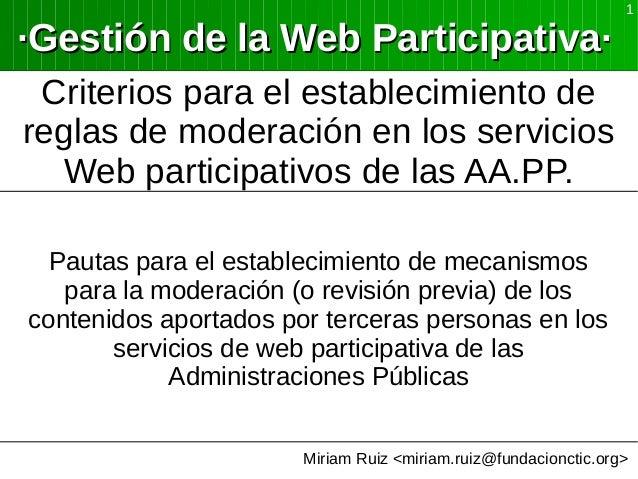 Miriam Ruiz <miriam.ruiz@fundacionctic.org> 1 ·Gestión de la Web Participativa··Gestión de la Web Participativa· Criterios...