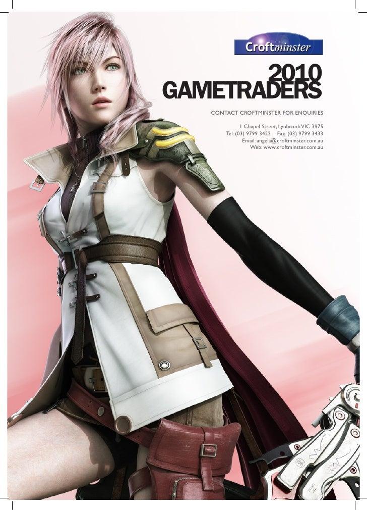2010 GAMETRADERS    CONTACT CROFTMINSTER FOR ENQUIRIES                1 Chapel Street, Lynbrook VIC 3975        Tel: (03) ...