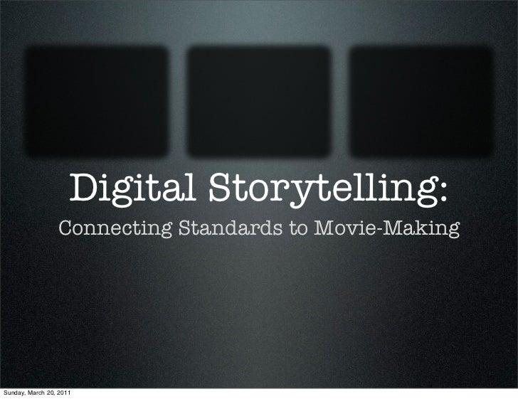 Digital Storytelling:                 Connecting Standards to Movie-MakingSunday, March 20, 2011