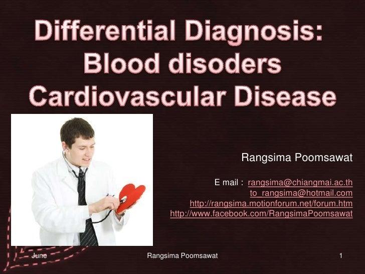 1<br />Differential Diagnosis: <br />Blood disoders<br />Cardiovascular Disease<br />RangsimaPoomsawat<br />              ...