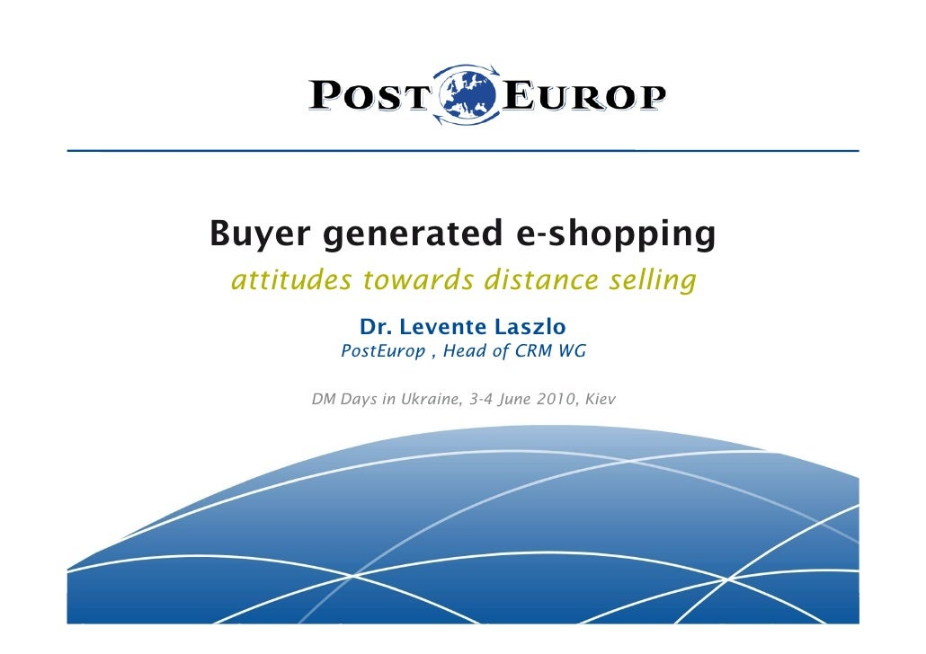 Buyer generated e-shopping  attitudes towards distance selling             Dr. Levente Laszlo          PostEurop , Head of...