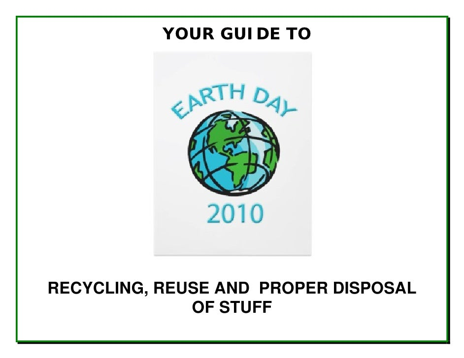 YOUR GUIDE TO     RECYCLING, REUSE AND PROPER DISPOSAL               OF STUFF