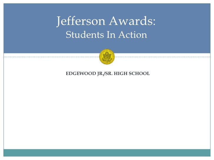 <ul><li>EDGEWOOD JR./SR. HIGH SCHOOL </li></ul>Jefferson Awards:  Students In Action