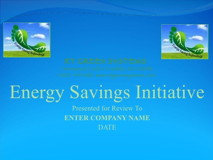 Energy Savings Initiative  Presented for Review To ENTER COMPANY NAME DATE 1 Kenwood Circle • Franklin, MA 02038 1-800 -34...