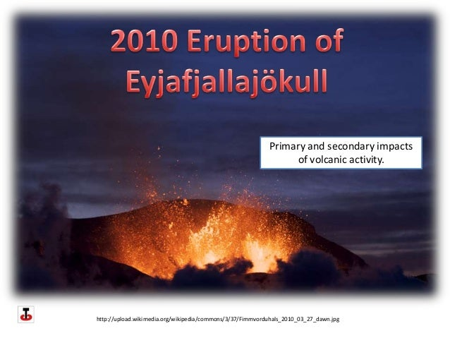 Primary and secondary impacts                                                                of volcanic activity.http://u...