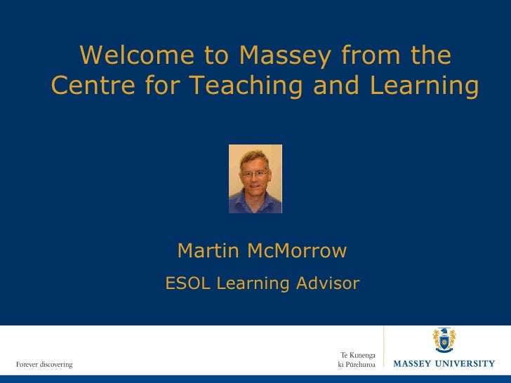 Welcome to Massey from the Centre for Teaching and Learning Martin McMorrow ESOL Learning Advisor