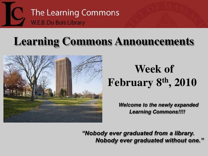 Learning Commons Announcements<br />Week of<br />  February 8th, 2010<br />Welcome to the newly expanded Learning Commons!...