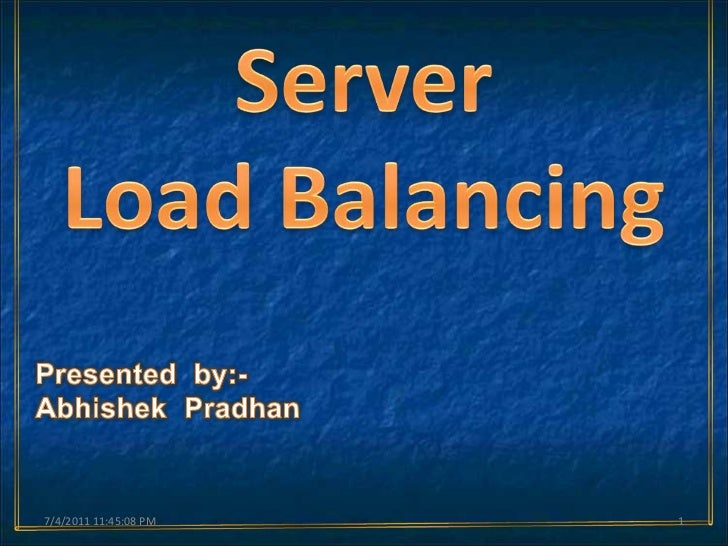 Server <br />Load Balancing<br />Presented  by:-<br />AbhishekPradhan<br />5/8/2011 12:52:04 AM<br />1<br />