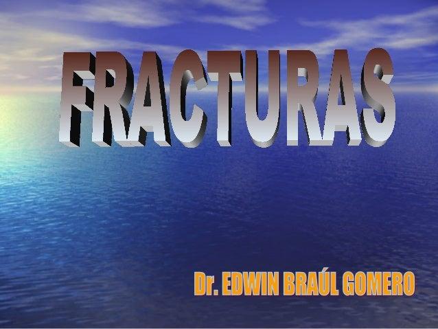 ¿QUÉ ES UNA FRACTURA?¿QUÉ ES UNA FRACTURA? • La fracturaLa fractura es laes la solución desolución de continuidadcontinuid...