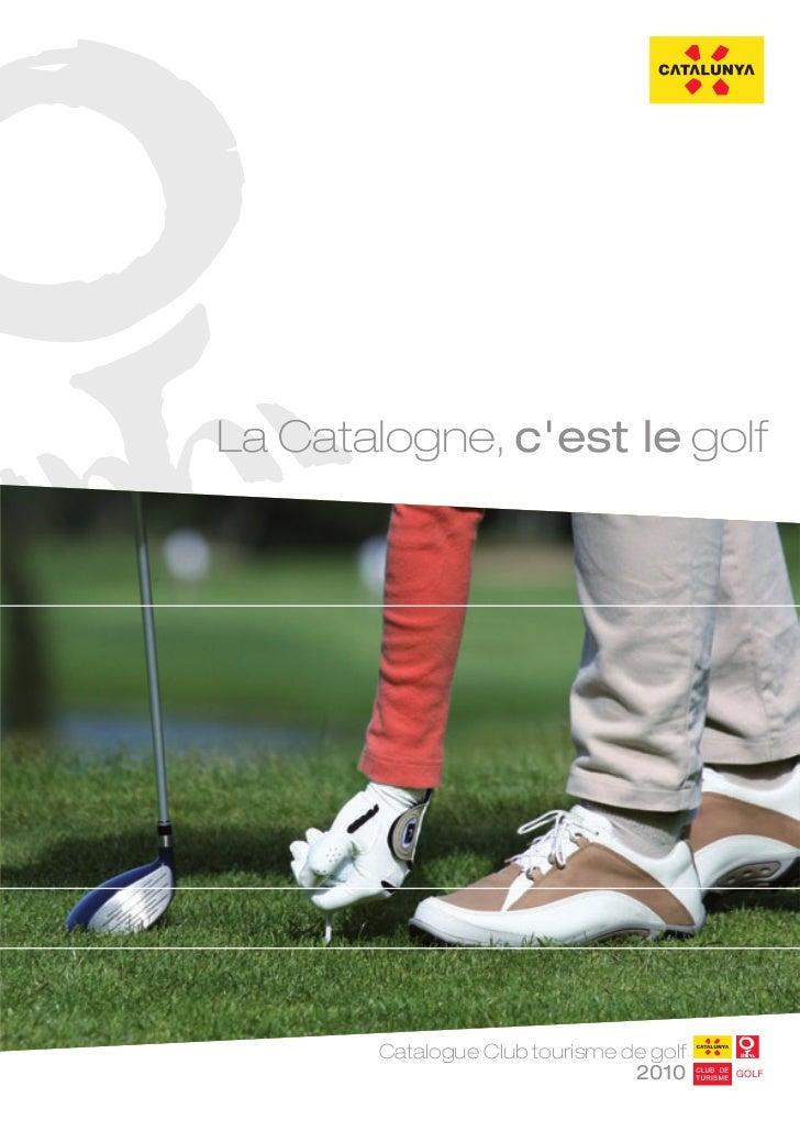 La Catalogne, cest le golf       Catalogue Club tourisme de golf                                2010