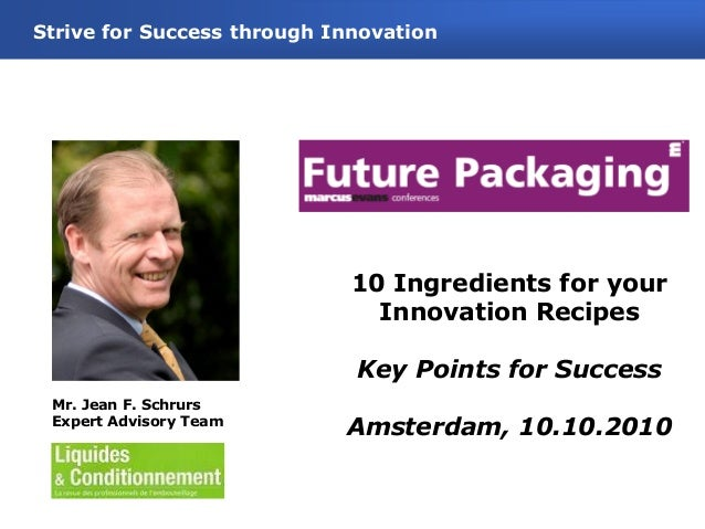 010 Ingredients for yourInnovation RecipesKey Points for SuccessAmsterdam, 10.10.2010Strive for Success through Innovation...