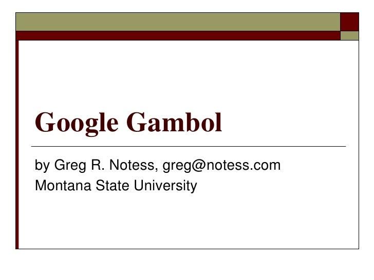 Google Gambol<br />by Greg R. Notess, greg@notess.com<br />Montana State University<br />