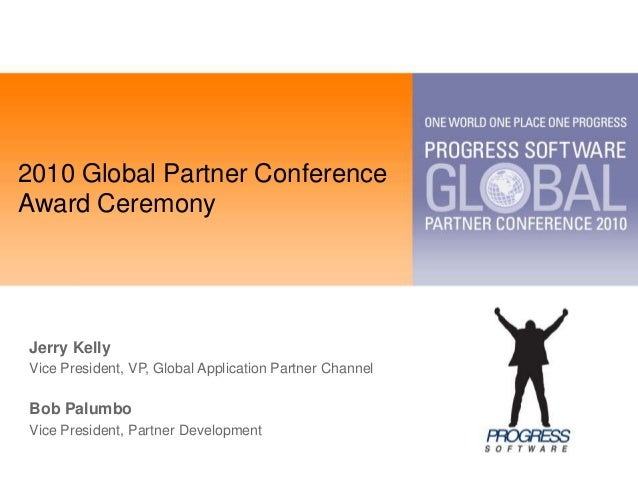 2010 Global Partner ConferenceAward CeremonyJerry KellyVice President, VP, Global Application Partner ChannelBob PalumboVi...