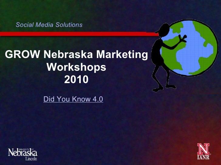 GROW Nebraska Marketing Workshops 2010 Social Media Solutions Did You Know 4.0
