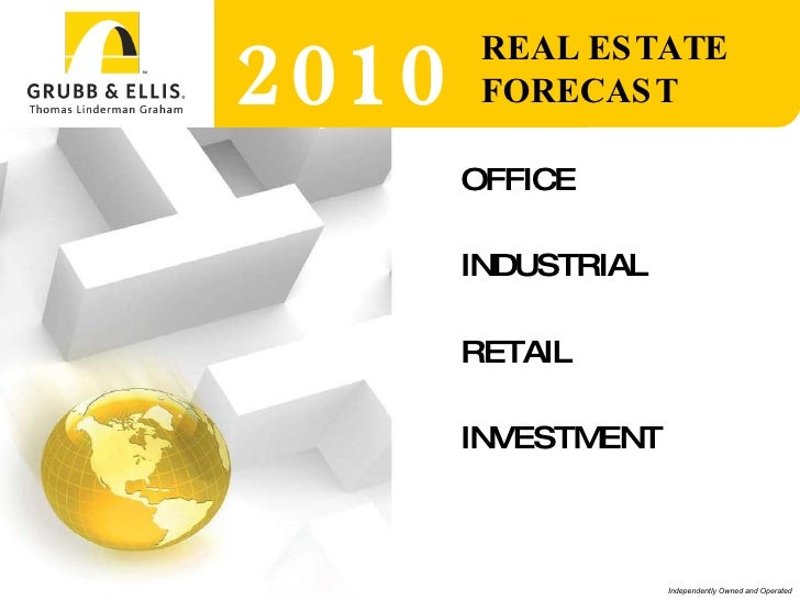 OFFICE INDUSTRIAL RETAIL INVESTMENT 2010 REAL ESTATE FORECAST