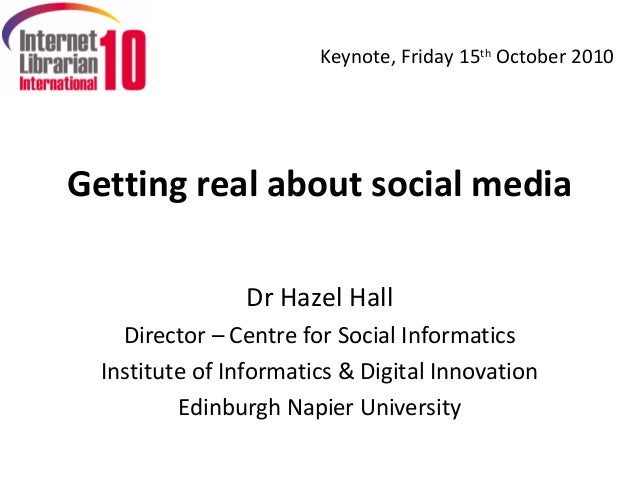 Keynote, Friday 15th October 2010Getting real about social media                Dr Hazel Hall    Director – Centre for Soc...