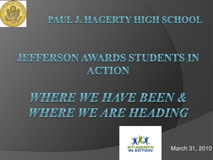 Paul J. Hagerty High School	Jefferson Awards Students In Action Where We Have Been & Where We Are Heading<br />March...