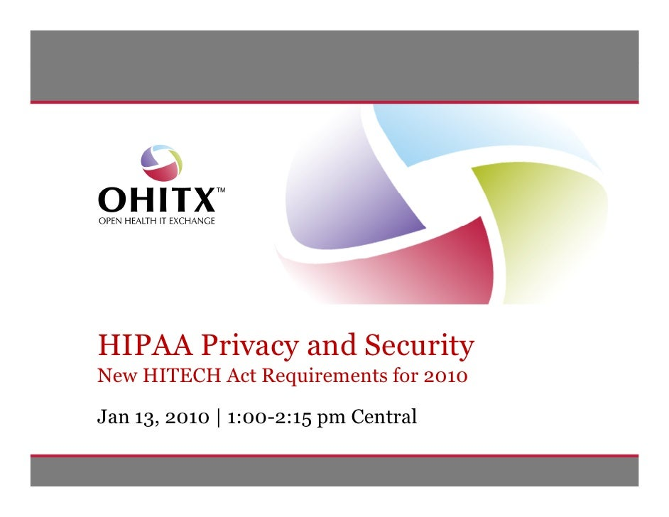 HIPAA Privacy and Security New HITECH Act Requirements for 2010  Jan 13, 2010 | 1:00-2:15 pm Central                      ...