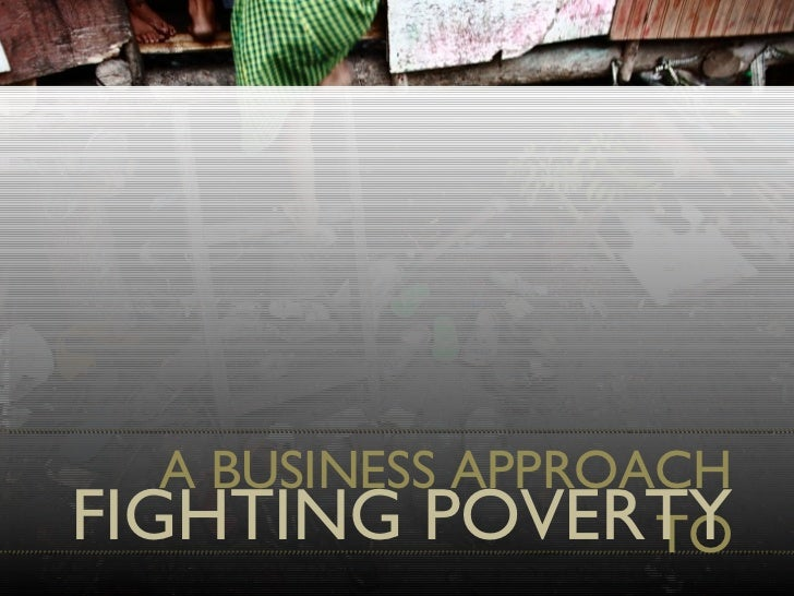 A BUSINESS APPROACH TO FIGHTING POVERTY