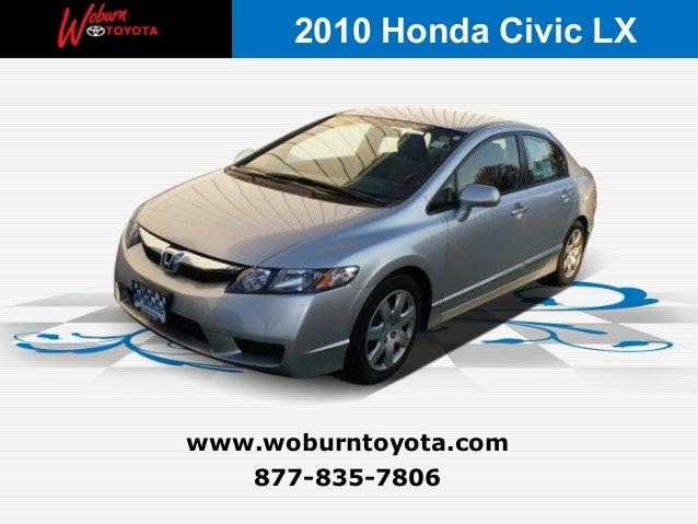 877-835-7806 www.woburntoyota.com 2010 Honda Civic LX