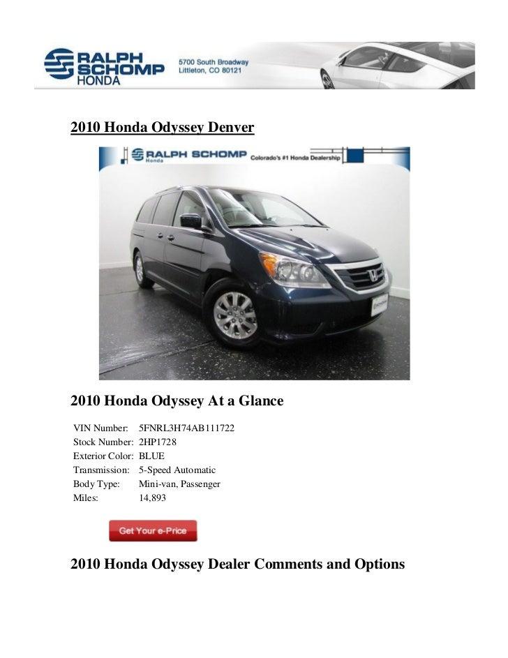 2010 Honda Odyssey Denver2010 Honda Odyssey At a GlanceVIN Number:       5FNRL3H74AB111722Stock Number:     2HP1728Exterio...