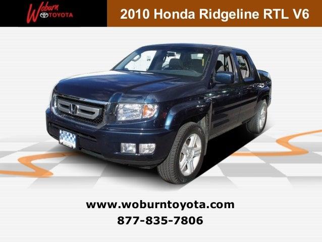 2010 Honda Ridgeline RTL V6www.woburntoyota.com   877-835-7806