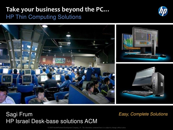 Take your business beyond the PC… HP Thin Computing Solutions     Sagi Frum                                               ...