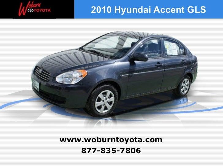 877-835-7806 www.woburntoyota.com 2010 Hyundai Accent GLS