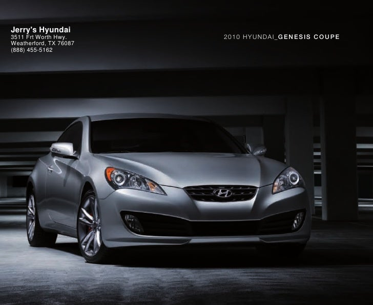 Jerry's Hyundai 3511 Frt Worth Hwy.     2010 HYUNDAI_GEN ESIS C OU PE Weatherford, TX 76087 (888) 455-5162