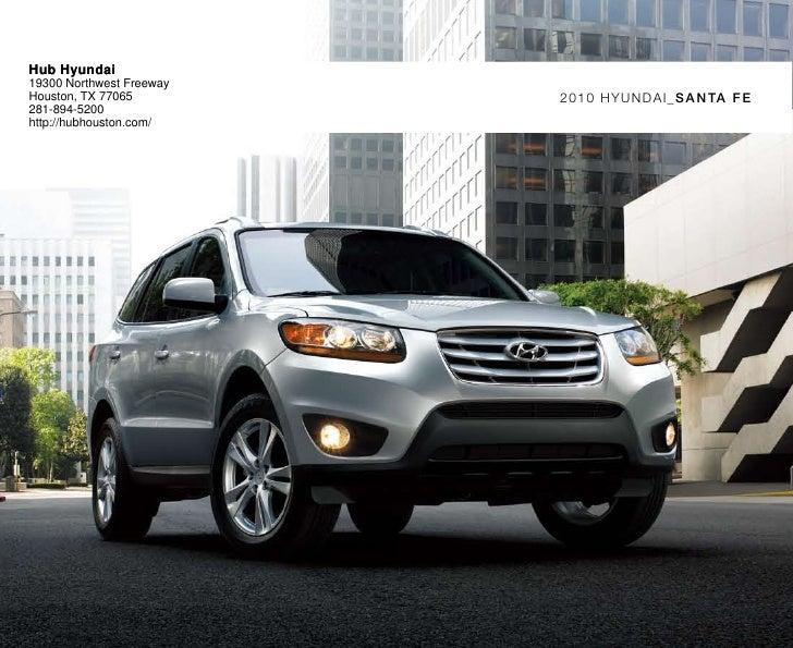 Hub Hyundai 19300 Northwest Freeway Houston, TX 77065         2010 HyUNdAI_SA N TA FE 281-894-5200 http://hubhouston.com/