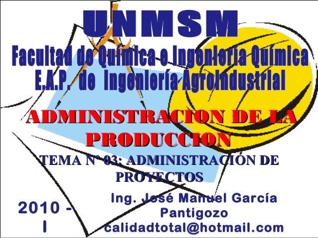 - GESTION DE OPERACIONES –TEMA Nº 03: ADMINISTRACITEMA Nº 03: ADMINISTRACIÓÓN DEN DEPROYECTOSPROYECTOSIng. José Manuel Gar...