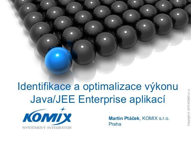 Copyright©2007KOMIXs.r.o. 1. Copyright©2010KOMIXs.r.o. Martin Ptáček, KOMIX s.r.o. Praha Identifikace a optimalizace výkon...