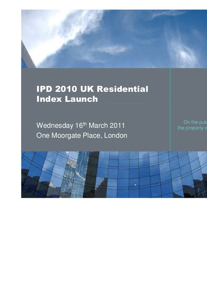 IPD 2010 UK ResidentialIndex Launch                                On the pulse ofWednesday 16th March 2011    the propert...