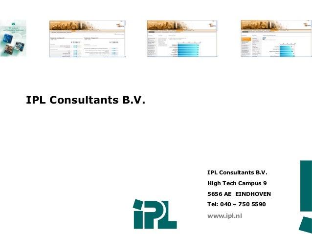 IPL Consultants B.V. High Tech Campus 9 5656 AE EINDHOVEN Tel: 040 – 750 5590 www.ipl.nl IPL Consultants B.V.