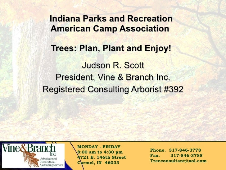 Indiana Parks and Recreation American Camp Association  Trees: Plan, Plant and Enjoy! Judson R. Scott President, Vine & Br...
