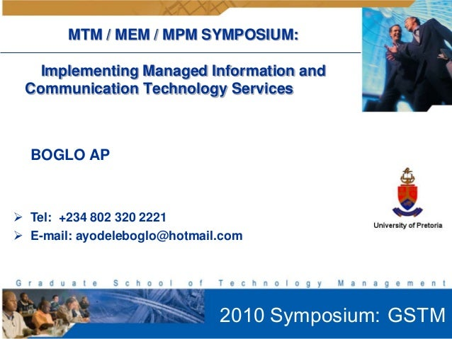 MTM / MEM / MPM SYMPOSIUM:   Implementing Managed Information and Communication Technology Services  BOGLO AP Tel: +234 8...