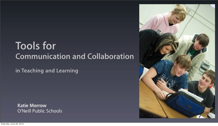Tools for               Communication and Collaboration               in Teaching and Learning                     Katie M...