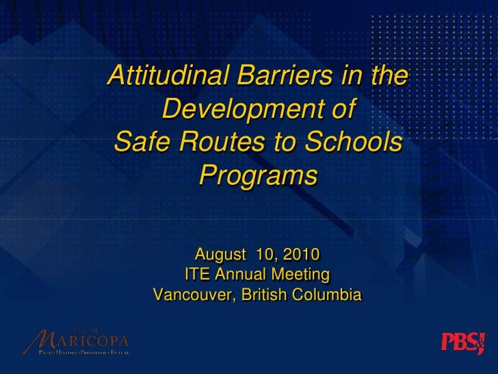 Attitudinal Barriers in the Development ofSafe Routes to Schools ProgramsAugust  10, 2010 ITE Annual MeetingVancouver, Bri...