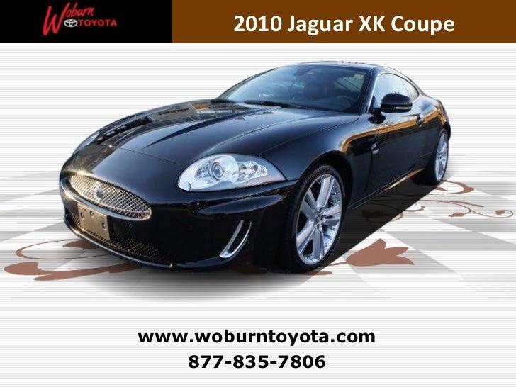 877-835-7806 www.woburntoyota.com 2010 Jaguar XK Coupe