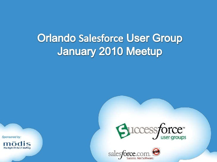 CRM Success In The Cloud<br />Orlando Salesforce.com User GroupOctober  2009<br /><ul><li>Formed July 2008