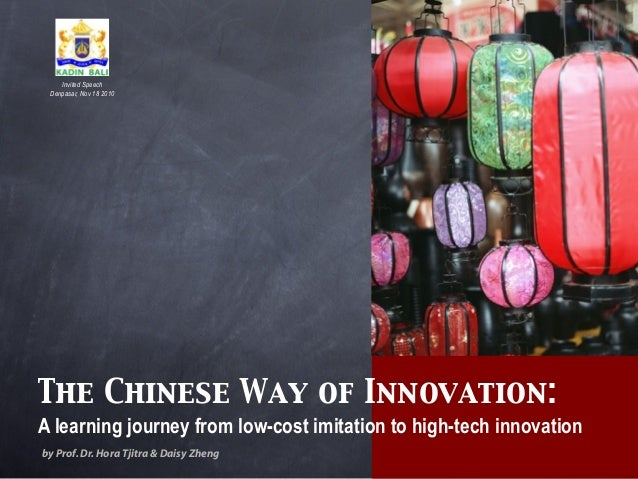 The Chinese Way of Innovation: A learning journey from low-cost imitation to high-tech innovation by Prof.Dr.Hora Tjitra &...