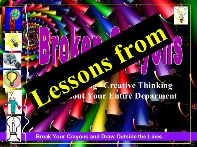 Break Your Crayons and Draw Outside the Lines S.P.R.E.A.D.ng Creative Thinking Throughout Your Entire Deparment Lessons fr...