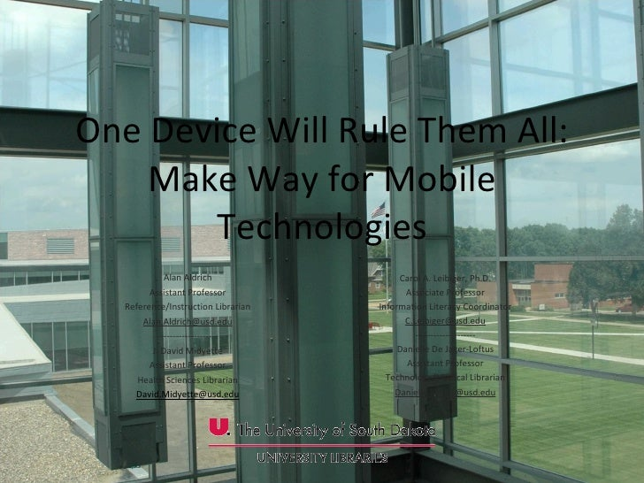 One Device Will Rule Them All: Make Way for Mobile Technologies Alan Aldrich Assistant Professor Reference/Instruction Lib...