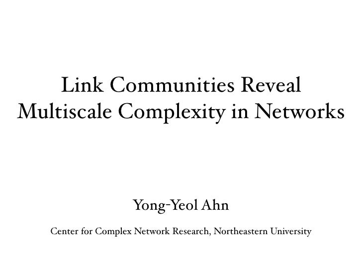 Link Communities Reveal Multiscale Complexity in Networks                         Yong-Yeol Ahn    Center for Complex Netw...